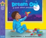 Dream On! - A book about possibilities ebook by Cheri J. Meiners, M.Ed.,Elizabeth Allen