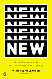 New - Understanding Our Need for Novelty and Change ebook by Winifred Gallagher