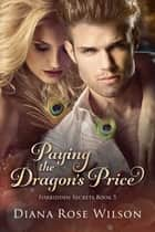 Paying the Dragon's Price - Forbidden Secrets Book 5 ebook by Diana Rose Wilson