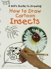 How to Draw Cartoon Insects ebook by Visca, Kelly