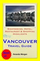 Vancouver, BC (Canada) Travel Guide - Sightseeing, Hotel, Restaurant & Shopping Highlights (Illustrated) ebook by Amanda Morgan