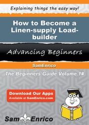 How to Become a Linen-supply Load-builder - How to Become a Linen-supply Load-builder ebook by Lynell Sell