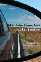 More Like Not Running Away ebook by Paul Shepherd