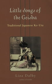 Little Songs of the Geisha - Traditional Japanese Ko-Uta ebook by Liza Dalby