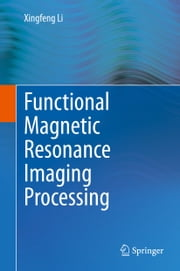 Functional Magnetic Resonance Imaging Processing ebook by Xingfeng Li