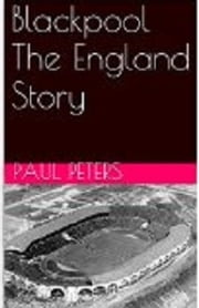 Blackpool The England Story ebook by Paul Peters