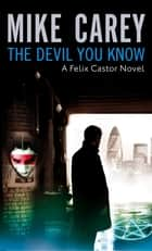 The Devil You Know - A Felix Castor Novel, vol 1 ebook by Mike Carey