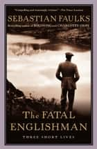 The Fatal Englishman ebook by Sebastian Faulks