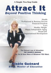 ATTRACT IT - Beyond Positive Thinking ebook by Gisele Guenard