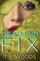 Dead End Fix - A Justice Novel ebook by T. E. Woods