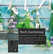 Herb Gardening: How to Prepare the Soil, Choose Your Plants, and Care For, Harvest, and Use Your Herbs (Countryman Know How) ebook by Melissa Melton Snyder