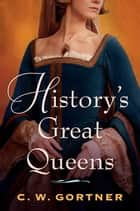 History's Great Queens 2-Book Bundle - The Last Queen and The Confessions of Catherine de Medici ebook by C.  W. Gortner