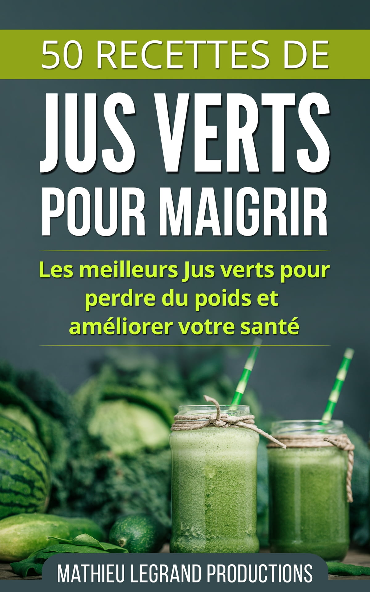 50 recettes de smoothies et jus verts pour perdre du poids et maigrir ebook by mathieu legrand. Black Bedroom Furniture Sets. Home Design Ideas