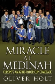 Miracle at Medinah: Europe's Amazing Ryder Cup Comeback ebook by Oliver Holt
