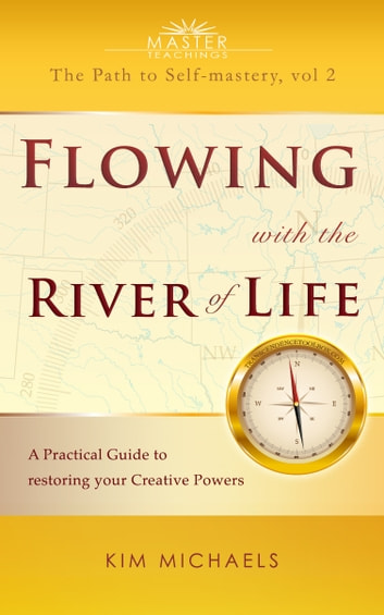 Flowing with the River of Life - A Practical Guide to restoring your Creative Powers ebook by Kim Michaels