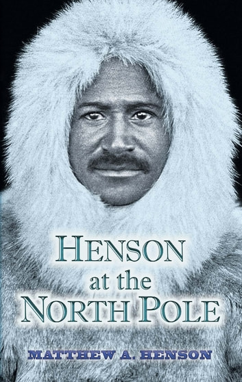 Henson at the North Pole ebook by Matthew A. Henson