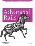 Advanced Rails - Building Industrial-Strength Web Apps in Record Time ebook by Brad Ediger