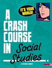 It's Your World! - A Crash Course in Social Studies ebook by Kathiann M. Kowalski