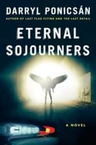 Eternal Sojourners - A Novel ebook by Darryl Ponicsán