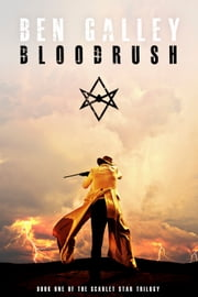 Bloodrush - (Book 1 of The Scarlet Star Trilogy) ebook by Ben Galley