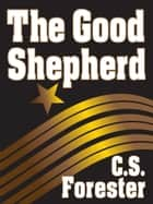 The Good Shepherd ebook by C. S. Forester