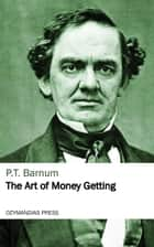 The Art of Money Getting ebook by P.T. Barnum