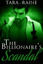 The Billionaire's Scandal 3 - Billionaire's Scandal, #3 ebook by Tara Raine