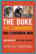 The Duke, the Longhorns, and Chairman Mao ebook by Steven Travers