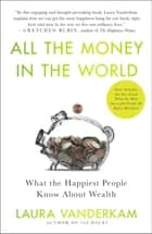 All the Money in the World - What the Happiest People Know About Wealth 電子書 by Laura Vanderkam