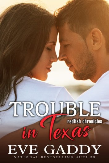 Trouble in Texas - A Texas Coast Romance ebook by Eve Gaddy