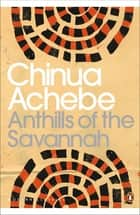 Anthills of the Savannah ebook by Chinua Achebe, Maya Jaggi