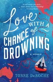 Love With a Chance of Drowning: A Memoir ebook by Torre DeRoche