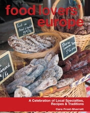 Food Lovers' Europe - A Celebration of Local Specialties, Recipes & Traditions ebook by Cara Frost-Sharratt,New Holland Publishers (UK) Ltd.