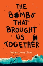 The Bombs That Brought Us Together ebook by Brian Conaghan