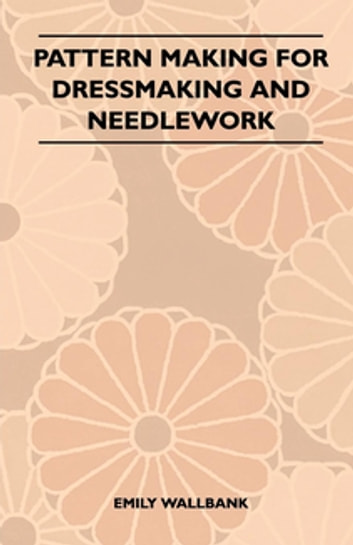 Pattern Making for Dressmaking and Needlework ebook by Emily Wallbank