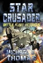 Star Crusader: Battle Fleet Victorious ebook by Michael G. Thomas