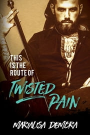 This Is The Route Of Twisted Pain ebook by MariaLisa deMora