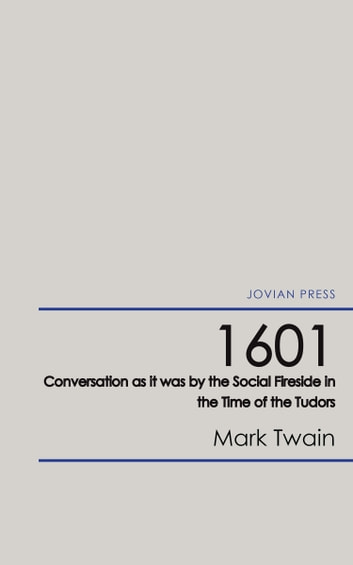 1601 - Conversation as it was by the Social Fireside in the Time of the Tudors eBook by Mark Twain
