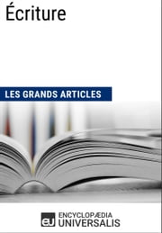 Écriture (Les Grands Articles) - (Les Grands Articles d'Universalis) ebook by Encyclopaedia Universalis