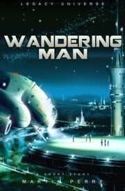 Legacy Universe: Wandering Man (A Short Story) ebook by Martin Perry