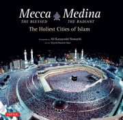 Mecca the Blessed, Medina the Radiant - The Holiest Cities of Islam (Bilingual Edition) ebook by Seyyed  Hossein Nasr,Ali Kazuyoshi Nomachi