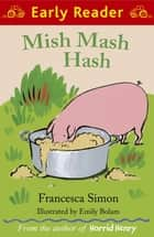 Mish Mash Hash ebook by Francesca Simon, Emily Bolam