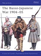 The Russo-Japanese War 1904–05 ebook by Alexei Ivanov, Philip Jowett, Andrei Karachtchouk