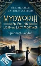 Mydworth - Spur nach London - Ein Fall für Lord und Lady Mortimer eBook by Matthew Costello, Neil Richards