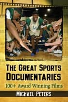 The Great Sports Documentaries - 100+ Award Winning Films ebook by Michael Peters