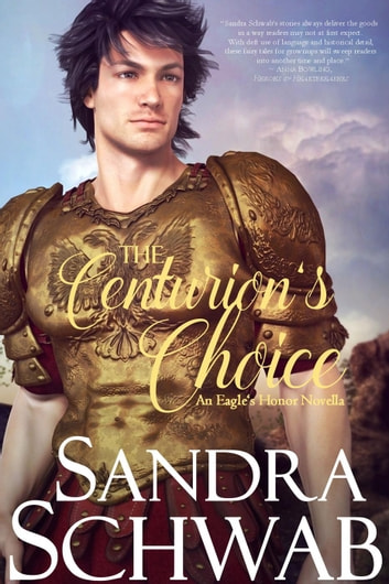 The Centurion's Choice: An Eagle's Honor Novella - Eagle's Honor ebook by Sandra Schwab