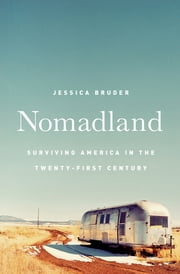 Nomadland: Surviving America in the Twenty-First Century ebook by Jessica Bruder