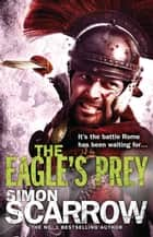 The Eagle's Prey - Cato & Macro: Book 5 ebook by Simon Scarrow