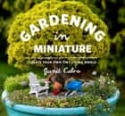 Gardening in Miniature ebook by Janit Calvo