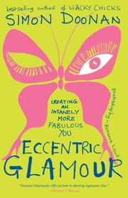 Eccentric Glamour - Creating an Insanely More Fabulous You ebook by Simon Doonan